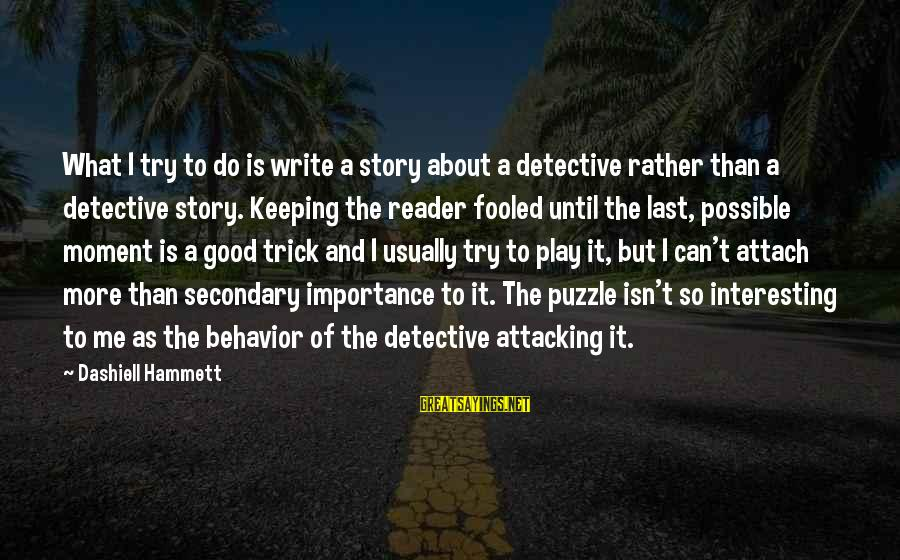 Importance Of Writing Sayings By Dashiell Hammett: What I try to do is write a story about a detective rather than a