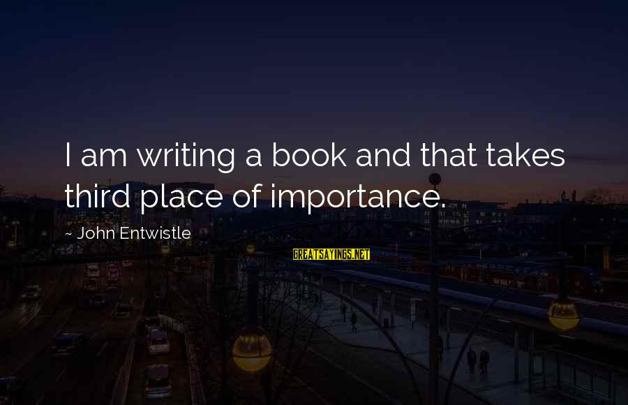 Importance Of Writing Sayings By John Entwistle: I am writing a book and that takes third place of importance.