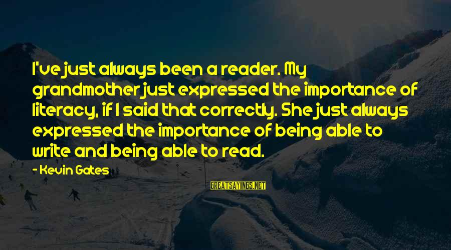 Importance Of Writing Sayings By Kevin Gates: I've just always been a reader. My grandmother just expressed the importance of literacy, if