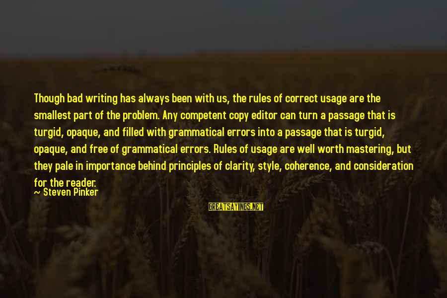 Importance Of Writing Sayings By Steven Pinker: Though bad writing has always been with us, the rules of correct usage are the