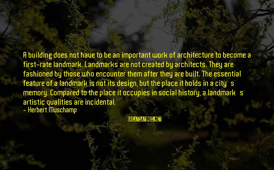 Important Encounter Sayings By Herbert Muschamp: A building does not have to be an important work of architecture to become a