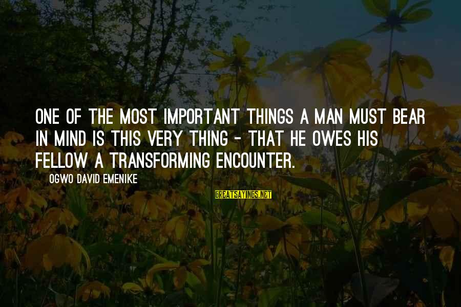 Important Encounter Sayings By Ogwo David Emenike: One of the most important things a man must bear in mind is this very