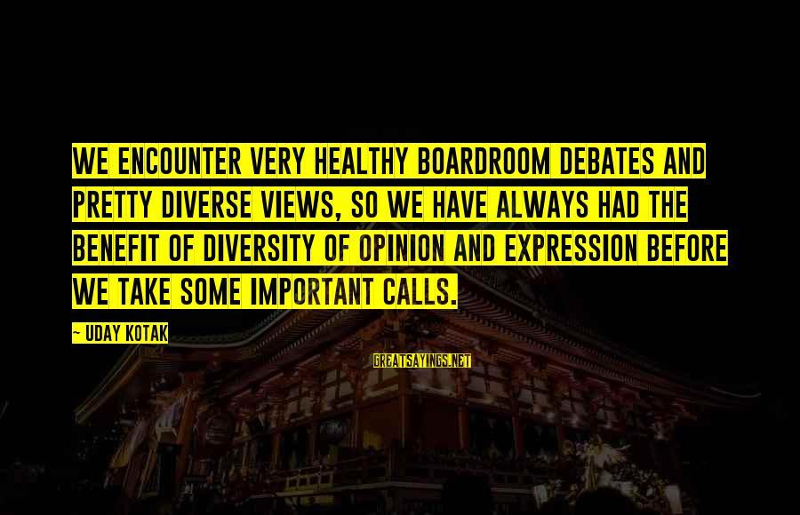 Important Encounter Sayings By Uday Kotak: We encounter very healthy boardroom debates and pretty diverse views, so we have always had