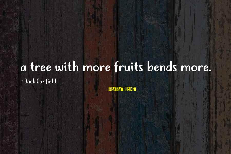 Impossible Astronaut Sayings By Jack Canfield: a tree with more fruits bends more.
