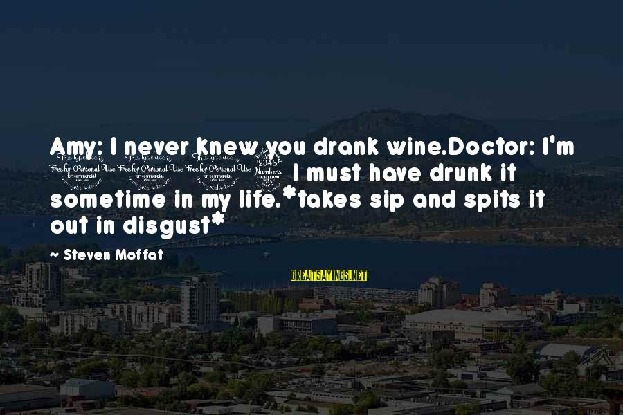 Impossible Astronaut Sayings By Steven Moffat: Amy: I never knew you drank wine.Doctor: I'm 1103 I must have drunk it sometime
