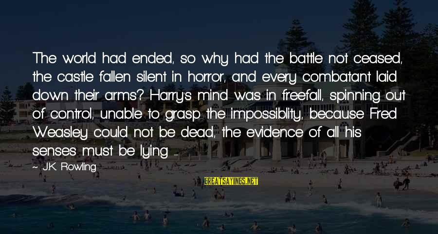 Impossiblity Sayings By J.K. Rowling: The world had ended, so why had the battle not ceased, the castle fallen silent