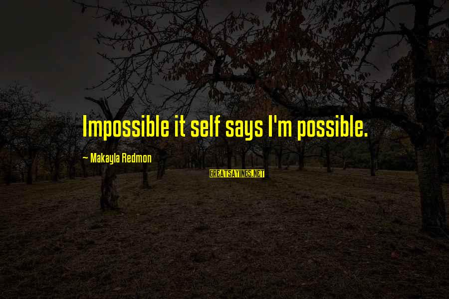 Impossiblity Sayings By Makayla Redmon: Impossible it self says I'm possible.