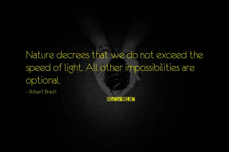 Impossiblity Sayings By Robert Brault: Nature decrees that we do not exceed the speed of light. All other impossibilities are
