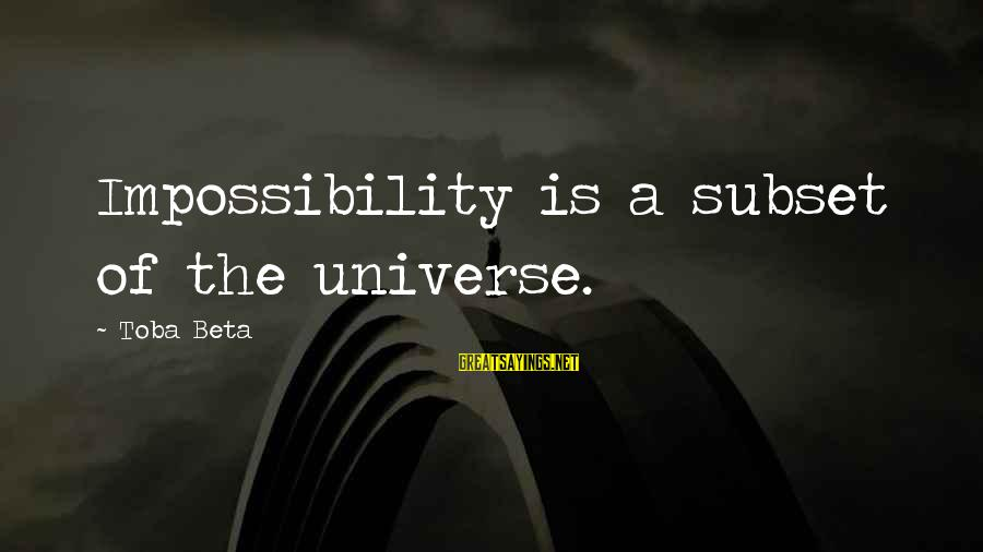 Impossiblity Sayings By Toba Beta: Impossibility is a subset of the universe.