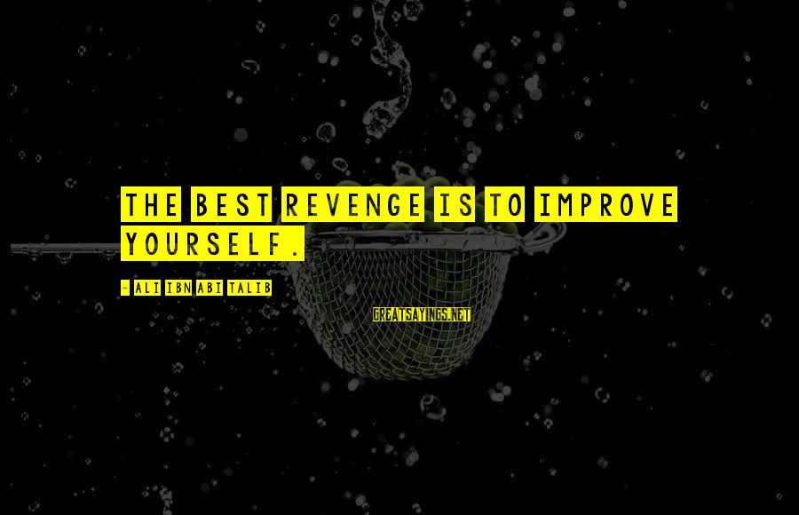 Improving Yourself Sayings By Ali Ibn Abi Talib: The best revenge is to improve yourself.