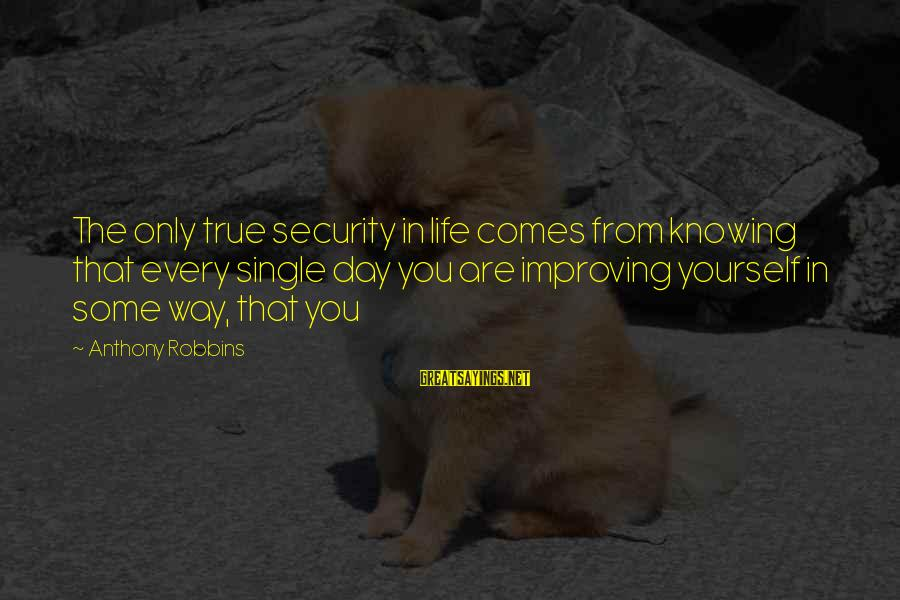 Improving Yourself Sayings By Anthony Robbins: The only true security in life comes from knowing that every single day you are