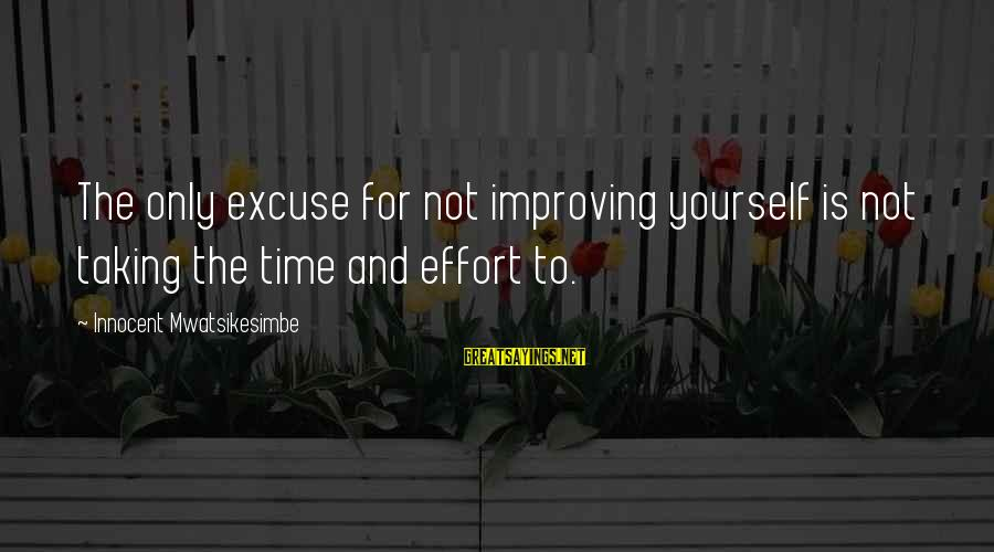 Improving Yourself Sayings By Innocent Mwatsikesimbe: The only excuse for not improving yourself is not taking the time and effort to.