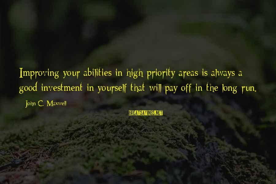 Improving Yourself Sayings By John C. Maxwell: Improving your abilities in high-priority areas is always a good investment in yourself that will