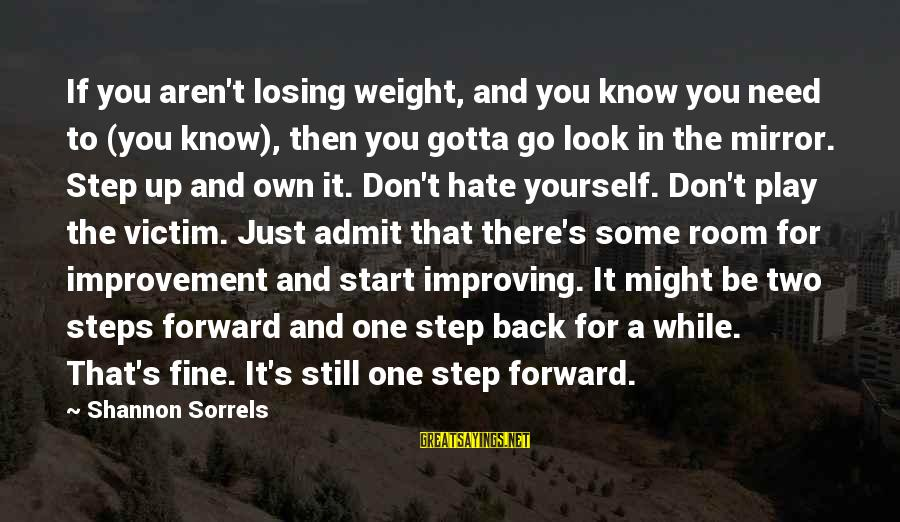 Improving Yourself Sayings By Shannon Sorrels: If you aren't losing weight, and you know you need to (you know), then you