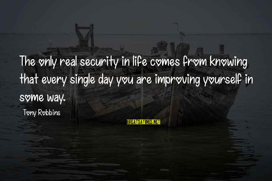 Improving Yourself Sayings By Tony Robbins: The only real security in life comes from knowing that every single day you are