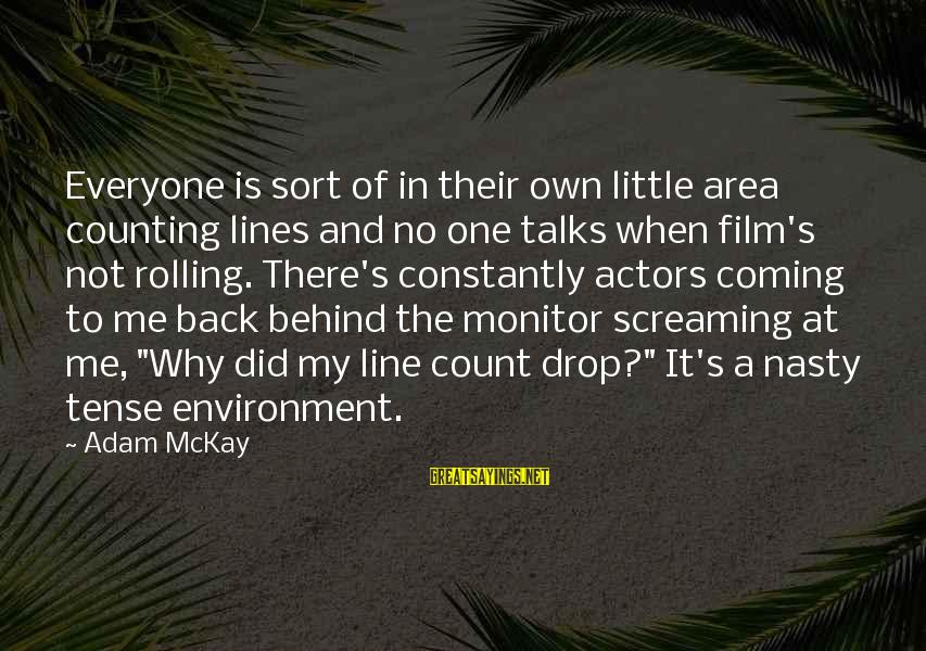 In One Line Sayings By Adam McKay: Everyone is sort of in their own little area counting lines and no one talks