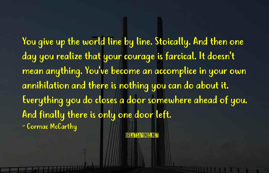 In One Line Sayings By Cormac McCarthy: You give up the world line by line. Stoically. And then one day you realize