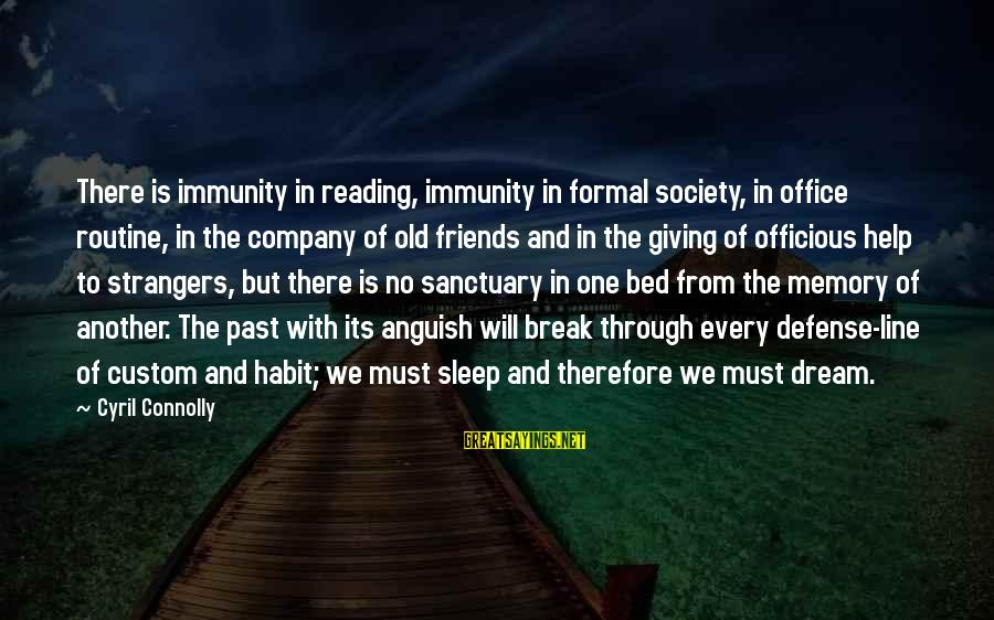 In One Line Sayings By Cyril Connolly: There is immunity in reading, immunity in formal society, in office routine, in the company