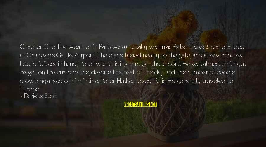In One Line Sayings By Danielle Steel: Chapter One The weather in Paris was unusually warm as Peter Haskell's plane landed at