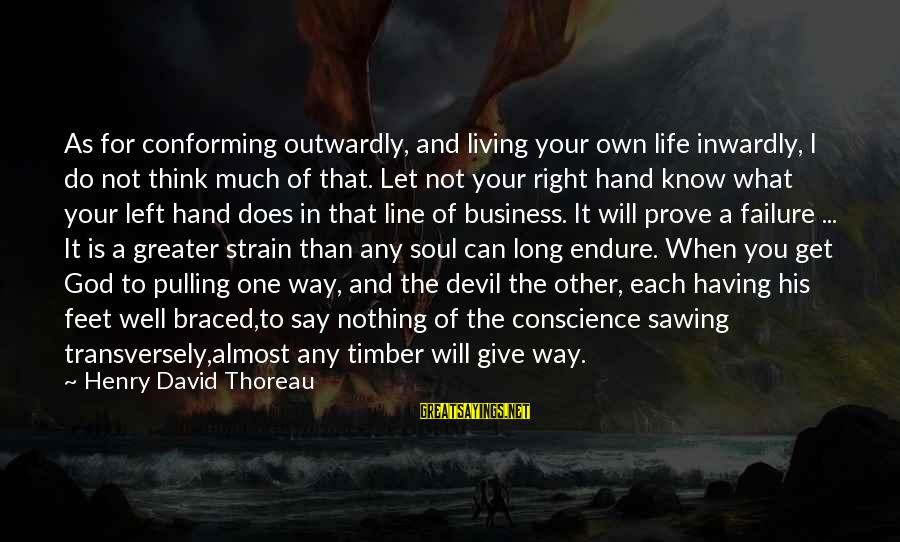 In One Line Sayings By Henry David Thoreau: As for conforming outwardly, and living your own life inwardly, I do not think much