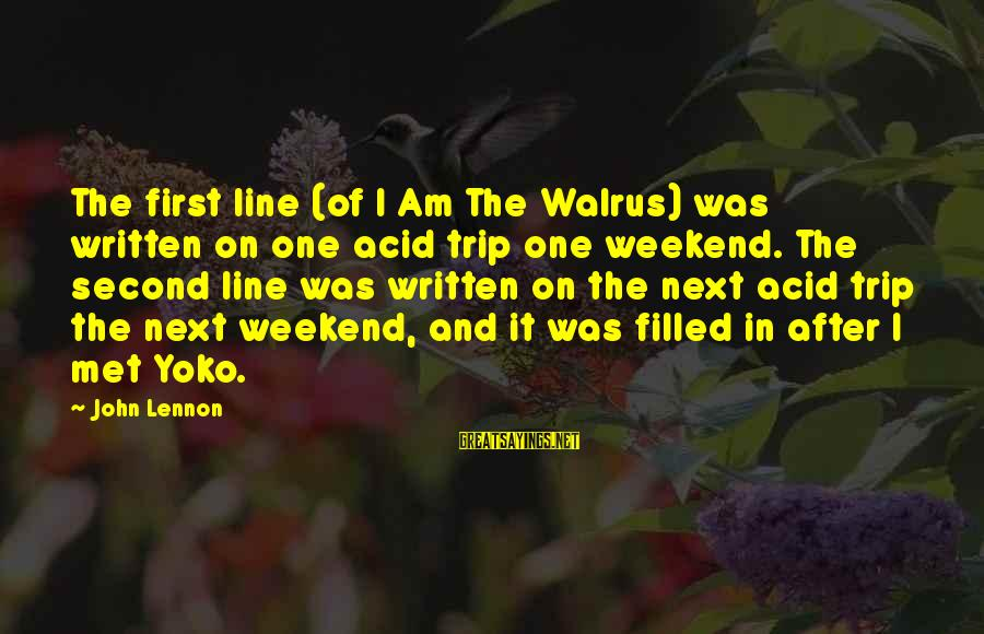 In One Line Sayings By John Lennon: The first line (of I Am The Walrus) was written on one acid trip one