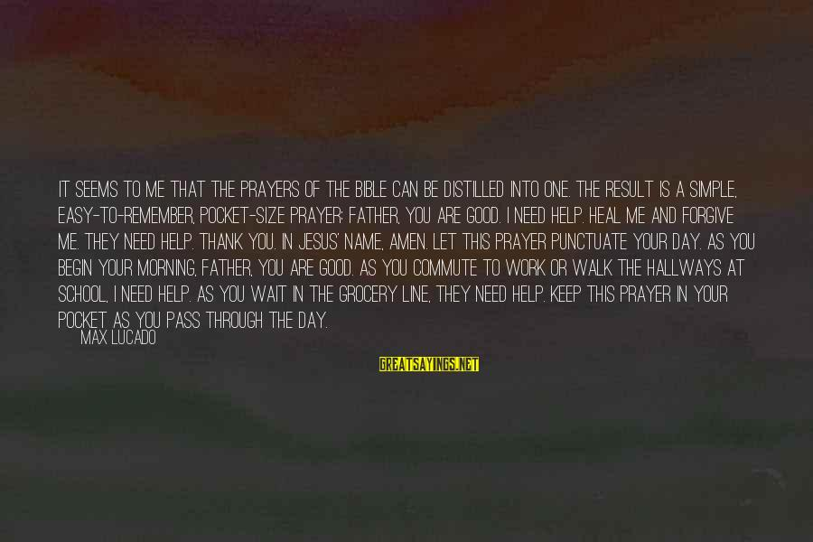 In One Line Sayings By Max Lucado: It seems to me that the prayers of the Bible can be distilled into one.