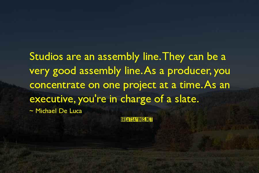 In One Line Sayings By Michael De Luca: Studios are an assembly line. They can be a very good assembly line. As a