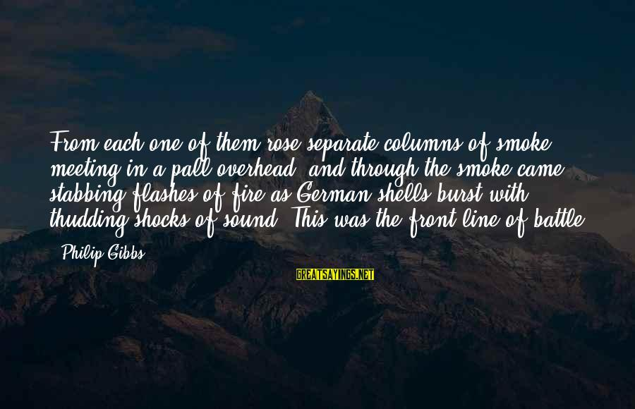 In One Line Sayings By Philip Gibbs: From each one of them rose separate columns of smoke, meeting in a pall overhead,