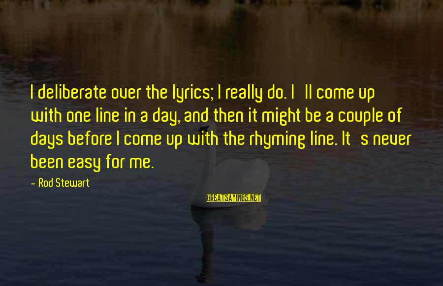 In One Line Sayings By Rod Stewart: I deliberate over the lyrics; I really do. I'll come up with one line in