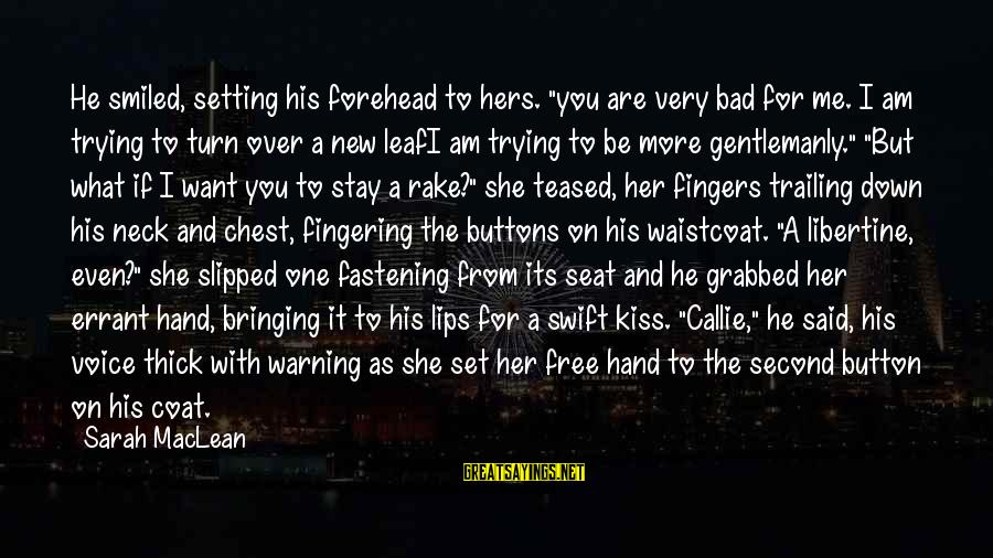 """In One Line Sayings By Sarah MacLean: He smiled, setting his forehead to hers. """"you are very bad for me. I am"""