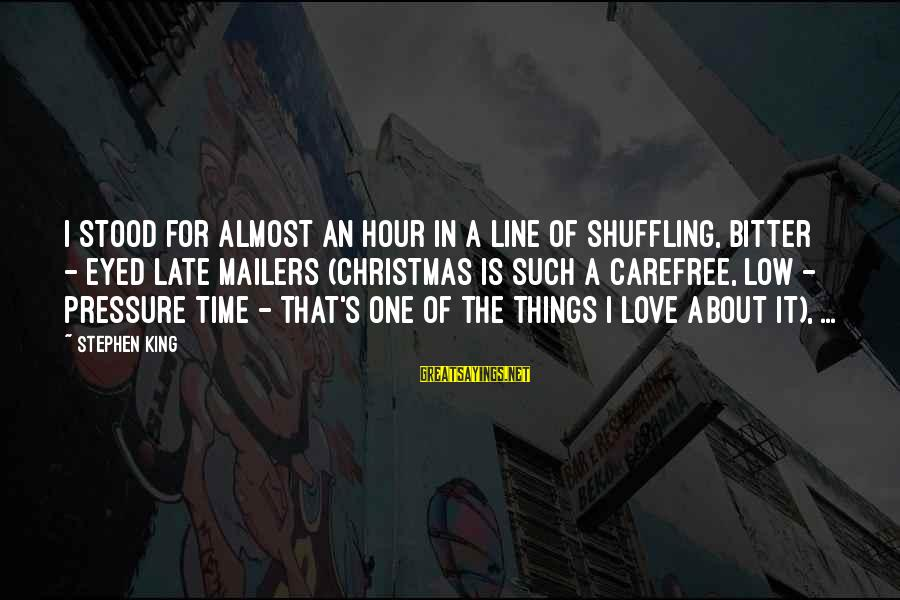 In One Line Sayings By Stephen King: I stood for almost an hour in a line of shuffling, bitter - eyed late
