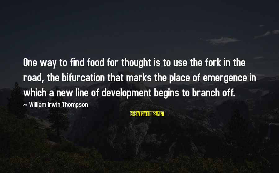 In One Line Sayings By William Irwin Thompson: One way to find food for thought is to use the fork in the road,
