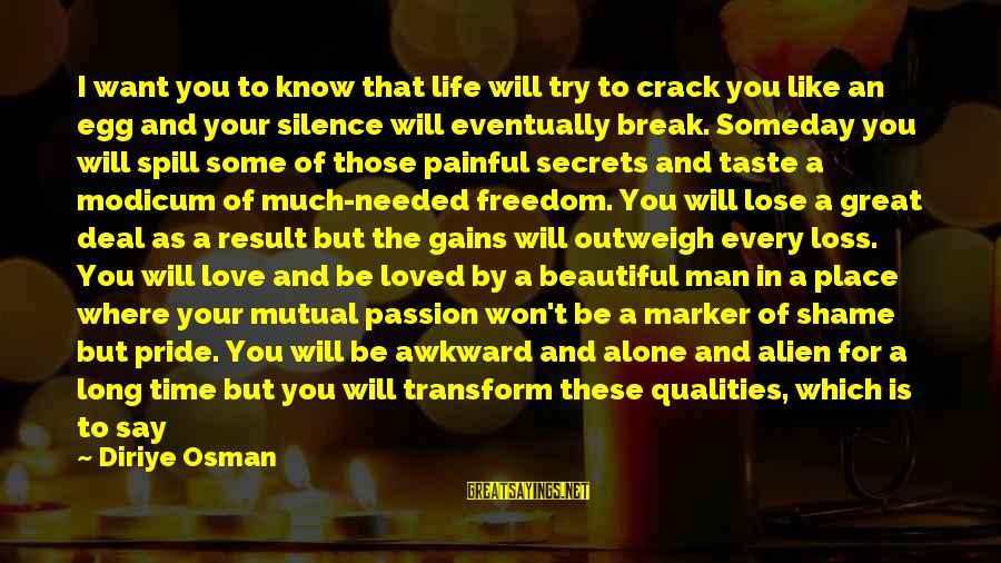 In Your Time Of Loss Sayings By Diriye Osman: I want you to know that life will try to crack you like an egg