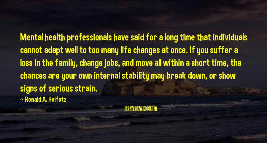 In Your Time Of Loss Sayings By Ronald A. Heifetz: Mental health professionals have said for a long time that individuals cannot adapt well to