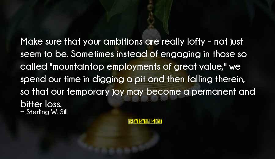 In Your Time Of Loss Sayings By Sterling W. Sill: Make sure that your ambitions are really lofty - not just seem to be. Sometimes