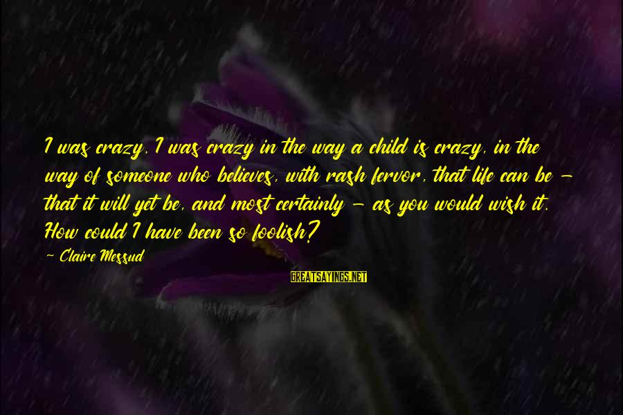Inappropriateness Sayings By Claire Messud: I was crazy. I was crazy in the way a child is crazy, in the