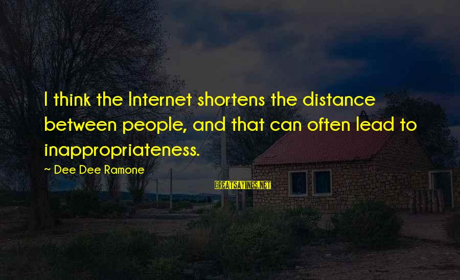 Inappropriateness Sayings By Dee Dee Ramone: I think the Internet shortens the distance between people, and that can often lead to