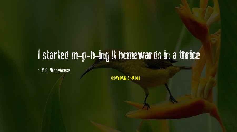 Inappropriateness Sayings By P.G. Wodehouse: I started m-p-h-ing it homewards in a thrice