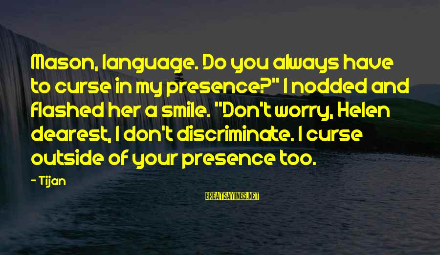 """Inappropriateness Sayings By Tijan: Mason, language. Do you always have to curse in my presence?"""" I nodded and flashed"""