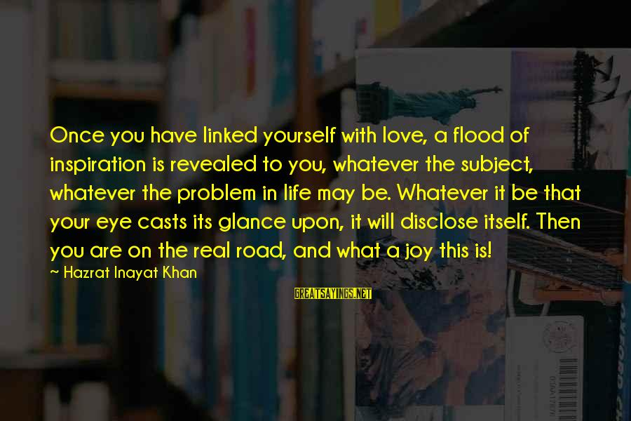 Inayat Khan Love Sayings By Hazrat Inayat Khan: Once you have linked yourself with love, a flood of inspiration is revealed to you,