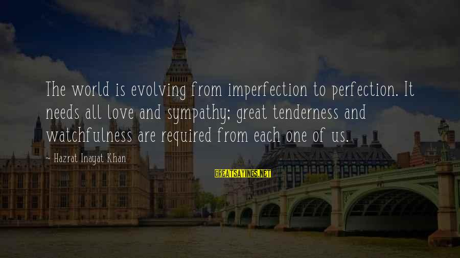Inayat Khan Love Sayings By Hazrat Inayat Khan: The world is evolving from imperfection to perfection. It needs all love and sympathy; great