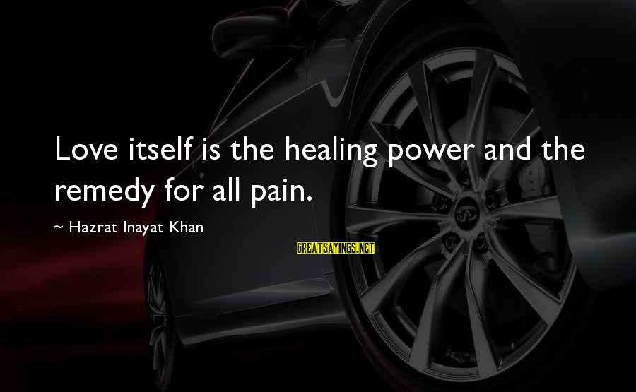 Inayat Khan Love Sayings By Hazrat Inayat Khan: Love itself is the healing power and the remedy for all pain.
