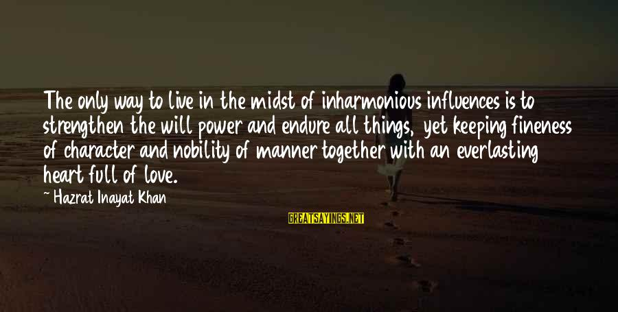 Inayat Khan Love Sayings By Hazrat Inayat Khan: The only way to live in the midst of inharmonious influences is to strengthen the