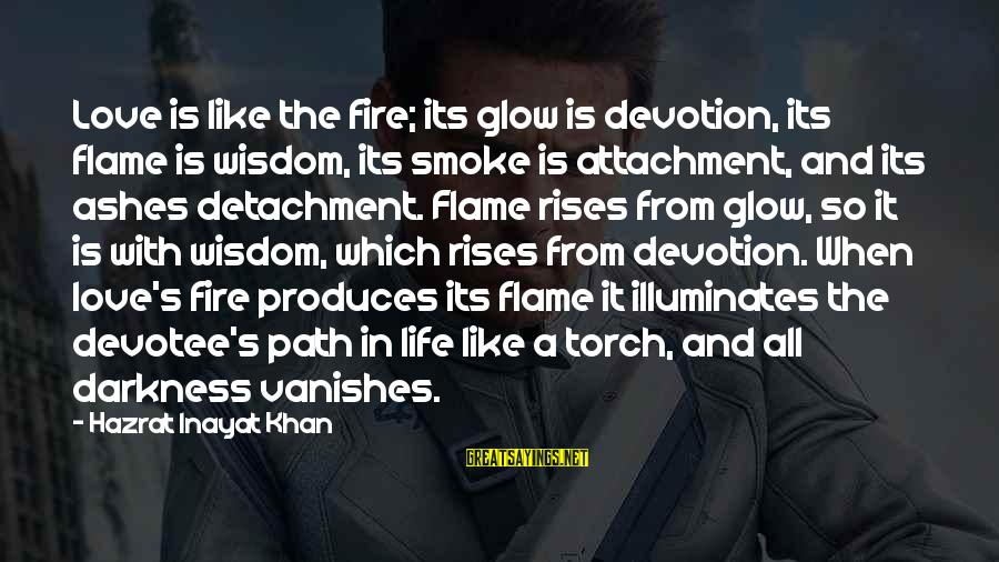 Inayat Khan Love Sayings By Hazrat Inayat Khan: Love is like the fire; its glow is devotion, its flame is wisdom, its smoke