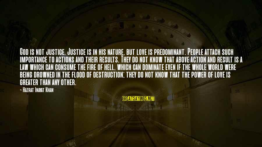 Inayat Khan Love Sayings By Hazrat Inayat Khan: God is not justice. Justice is in his nature, but love is predominant. People attach