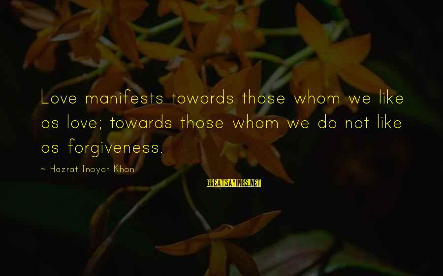 Inayat Khan Love Sayings By Hazrat Inayat Khan: Love manifests towards those whom we like as love; towards those whom we do not