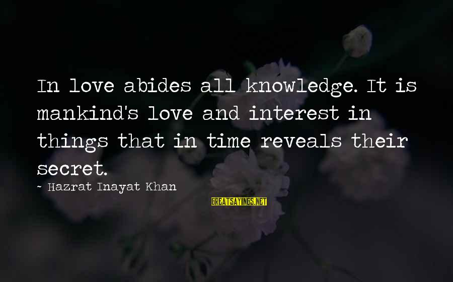 Inayat Khan Love Sayings By Hazrat Inayat Khan: In love abides all knowledge. It is mankind's love and interest in things that in