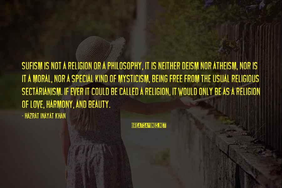 Inayat Khan Love Sayings By Hazrat Inayat Khan: Sufism is not a religion or a philosophy, it is neither deism nor atheism, nor