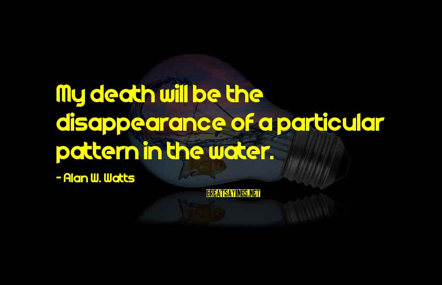 Inception Totem Sayings By Alan W. Watts: My death will be the disappearance of a particular pattern in the water.