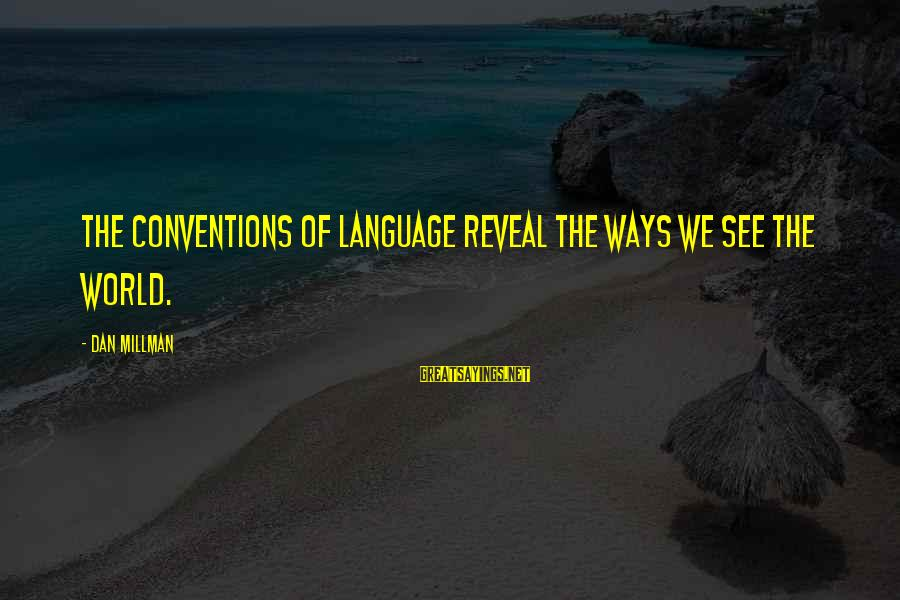 Inception Totem Sayings By Dan Millman: The conventions of language reveal the ways we see the world.